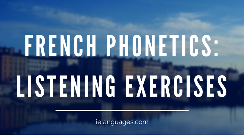 French Phonetics: Listening Exercises - Learn how to pronounce French vowels and consonants.